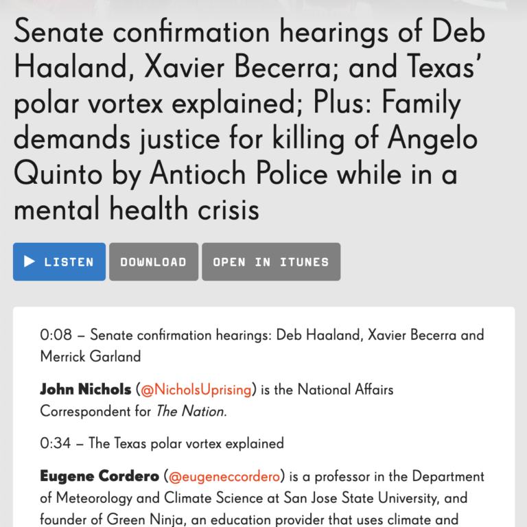 Senate confirmation hearings of Deb Haaland, Xavier Becerra; and Texas' polar vortex explained; Plus: Family demands justice for killing of Angelo Quinto by Antioch Police while in a mental health crisis
